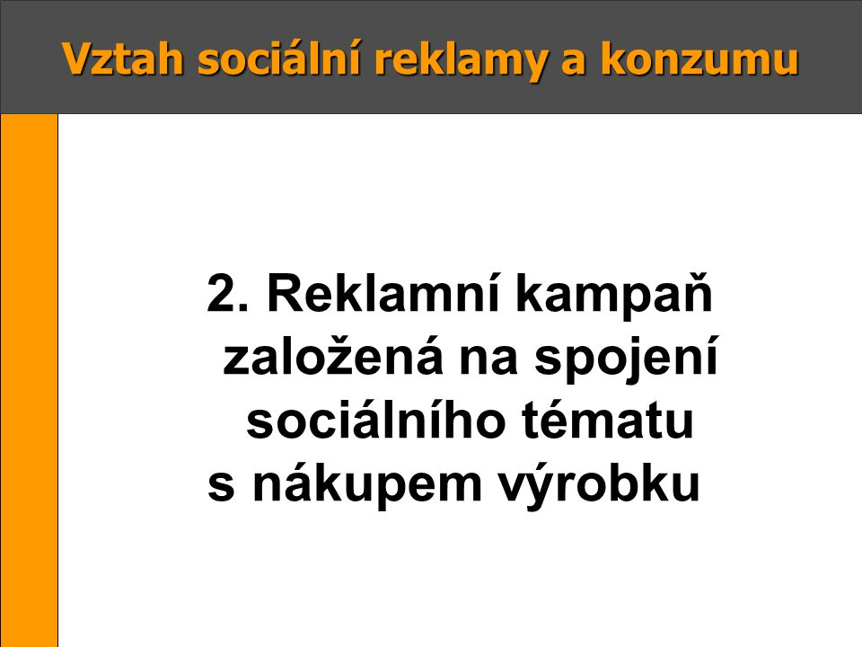 Vztah sociální reklamy a konzumu 2. Reklamní kampaň založená na spojení sociálního tématu s nákupem výrobku