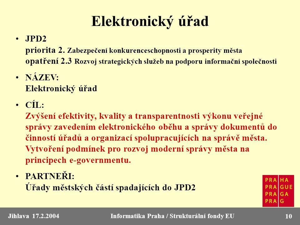 Jihlava 17.2.2004Informatika Praha / Strukturální fondy EU 10 Elektronický úřad JPD2 priorita 2. Zabezpečení konkurenceschopnosti a prosperity města o