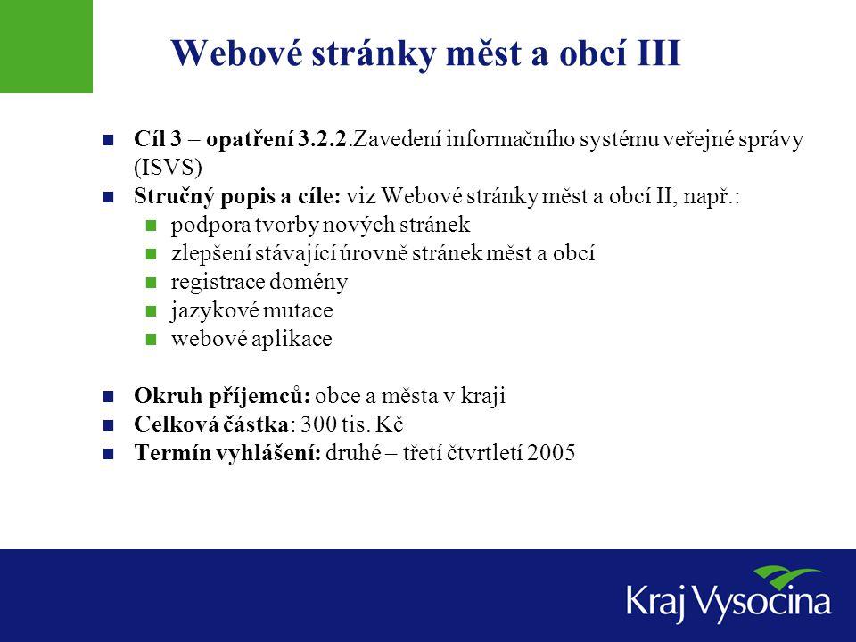 Webové stránky měst a obcí III Cíl 3 – opatření 3.2.2.Zavedení informačního systému veřejné správy (ISVS) Stručný popis a cíle: viz Webové stránky měs