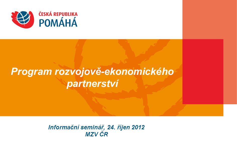 Informační seminář, 24. říjen 2012 MZV ČR Program rozvojově-ekonomického partnerství
