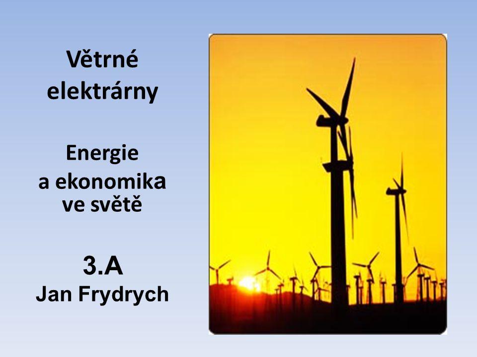 Větrné elektrárny Energie a ekonomik a ve světě 3.A Jan Frydrych