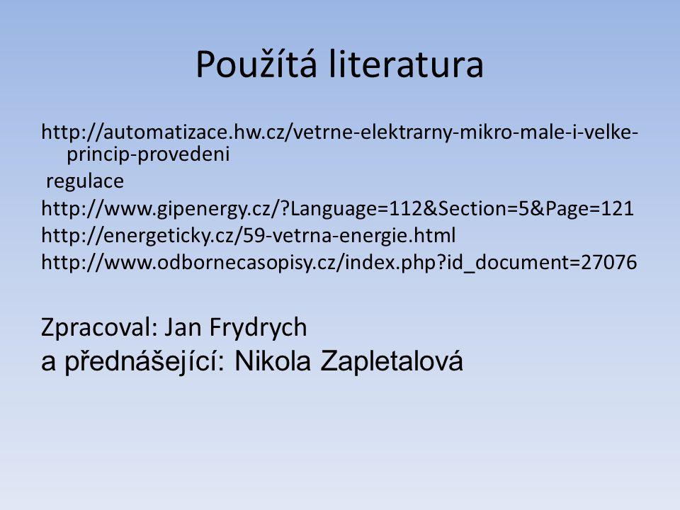 Použítá literatura http://automatizace.hw.cz/vetrne-elektrarny-mikro-male-i-velke- princip-provedeni regulace http://www.gipenergy.cz/?Language=112&Section=5&Page=121 http://energeticky.cz/59-vetrna-energie.html http://www.odbornecasopisy.cz/index.php?id_document=27076 Zpracoval: Jan Frydrych a přednášející: Nikola Zapletalová
