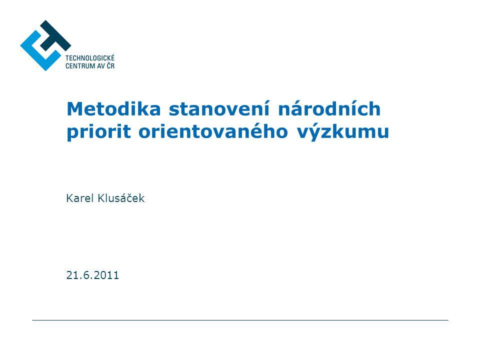 Metodika stanovení národních priorit orientovaného výzkumu Karel Klusáček 21.6.2011