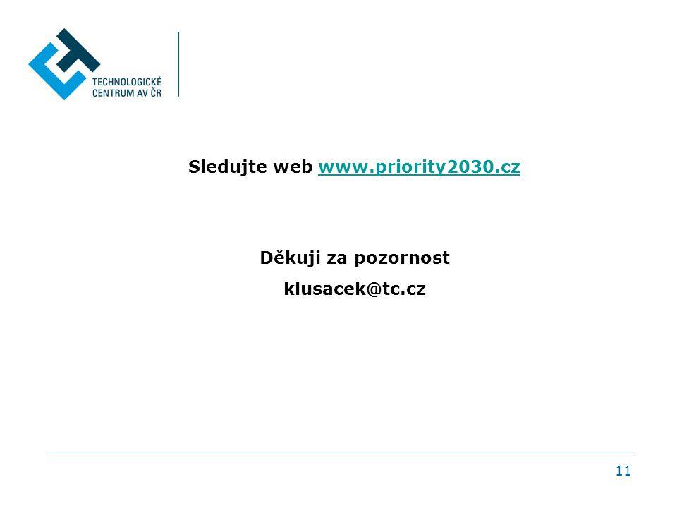11 Sledujte web www.priority2030.czwww.priority2030.cz Děkuji za pozornost klusacek@tc.cz