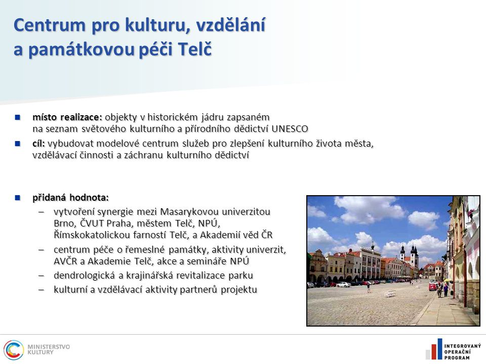 Centrum pro kulturu, vzdělání a památkovou péči Telč místo realizace: objekty v historickém jádru zapsaném na seznam světového kulturního a přírodního