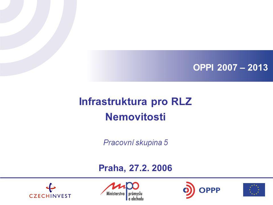 OPPI 2007 – 2013 Infrastruktura pro RLZ Nemovitosti Pracovní skupina 5 Praha, 27.2. 2006