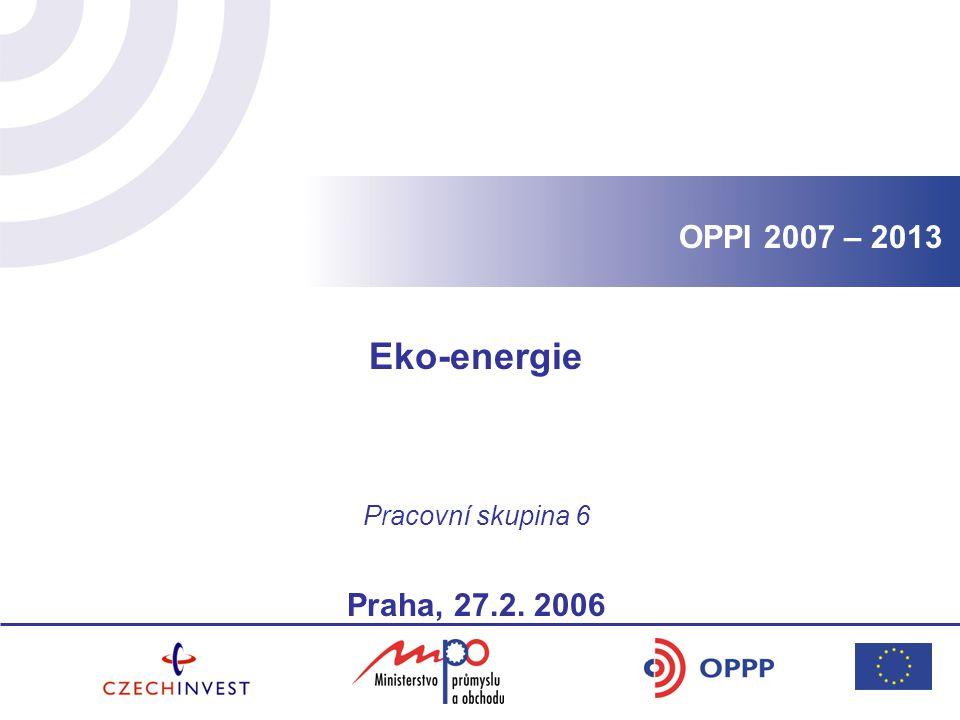 OPPI 2007 – 2013 Eko-energie Pracovní skupina 6 Praha, 27.2. 2006