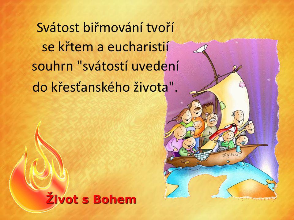 Život s Bohem Svátost biřmování tvoří se křtem a eucharistií souhrn