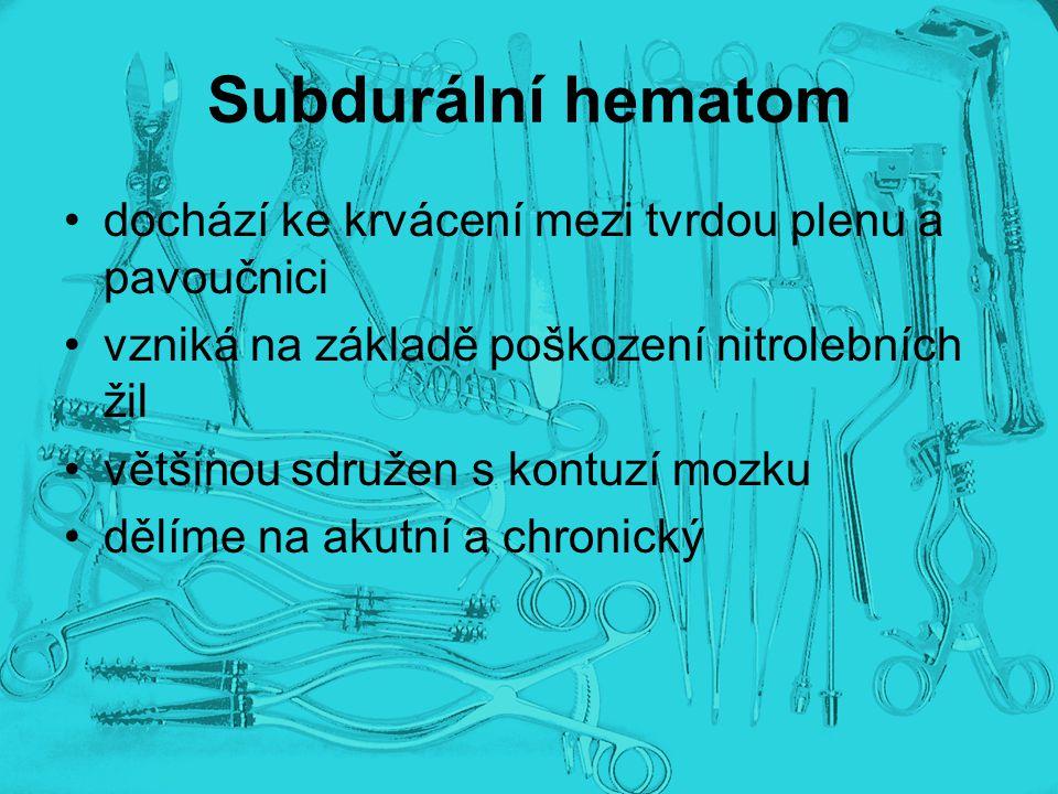 Subdurální hematom dochází ke krvácení mezi tvrdou plenu a pavoučnici vzniká na základě poškození nitrolebních žil většinou sdružen s kontuzí mozku dě