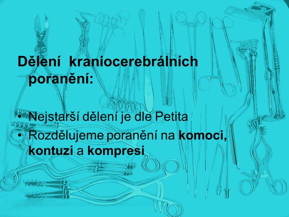 Dělení kraniocerebrálních poranění: Nejstarší dělení je dle Petita Rozdělujeme poranění na komoci, kontuzi a kompresi