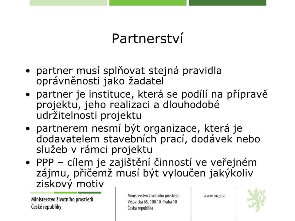 Partnerství partner musí splňovat stejná pravidla oprávněnosti jako žadatel partner je instituce, která se podílí na přípravě projektu, jeho realizaci a dlouhodobé udržitelnosti projektu partnerem nesmí být organizace, která je dodavatelem stavebních prací, dodávek nebo služeb v rámci projektu PPP – cílem je zajištění činností ve veřejném zájmu, přičemž musí být vyloučen jakýkoliv ziskový motiv