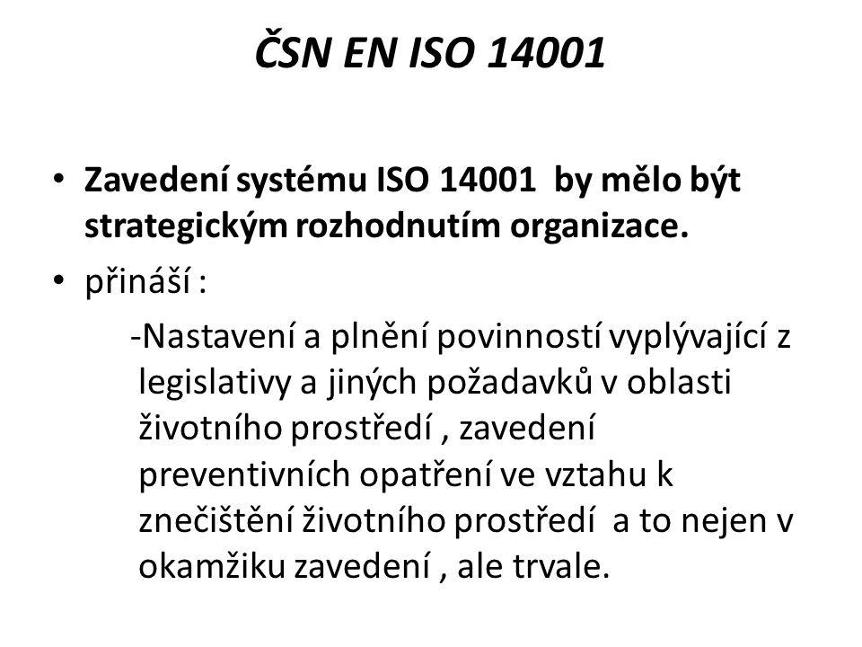 Zavedení systému ISO 14001 by mělo být strategickým rozhodnutím organizace. přináší : -Nastavení a plnění povinností vyplývající z legislativy a jinýc