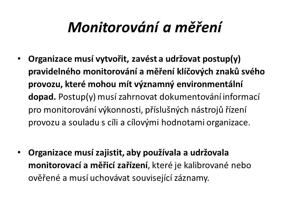 Monitorování a měření Organizace musí vytvořit, zavést a udržovat postup(y) pravidelného monitorování a měření klíčových znaků svého provozu, které mo