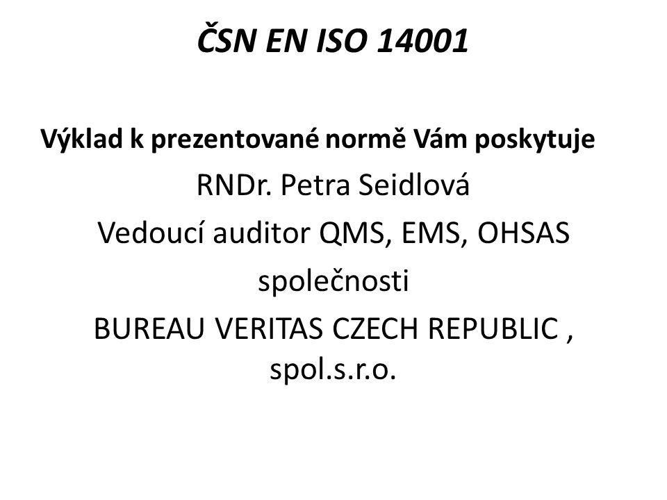 ČSN EN ISO 14001 Výklad k prezentované normě Vám poskytuje RNDr. Petra Seidlová Vedoucí auditor QMS, EMS, OHSAS společnosti BUREAU VERITAS CZECH REPUB