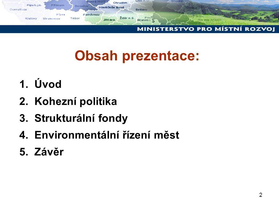 2 Obsah prezentace: 1. Úvod 2. Kohezní politika 3.