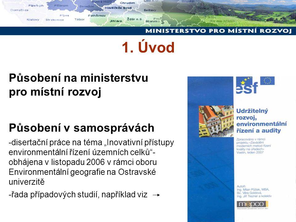 """3 1. Úvod Působení na ministerstvu pro místní rozvoj Působení v samosprávách -disertační práce na téma """"Inovativní přístupy environmentální řízení úze"""