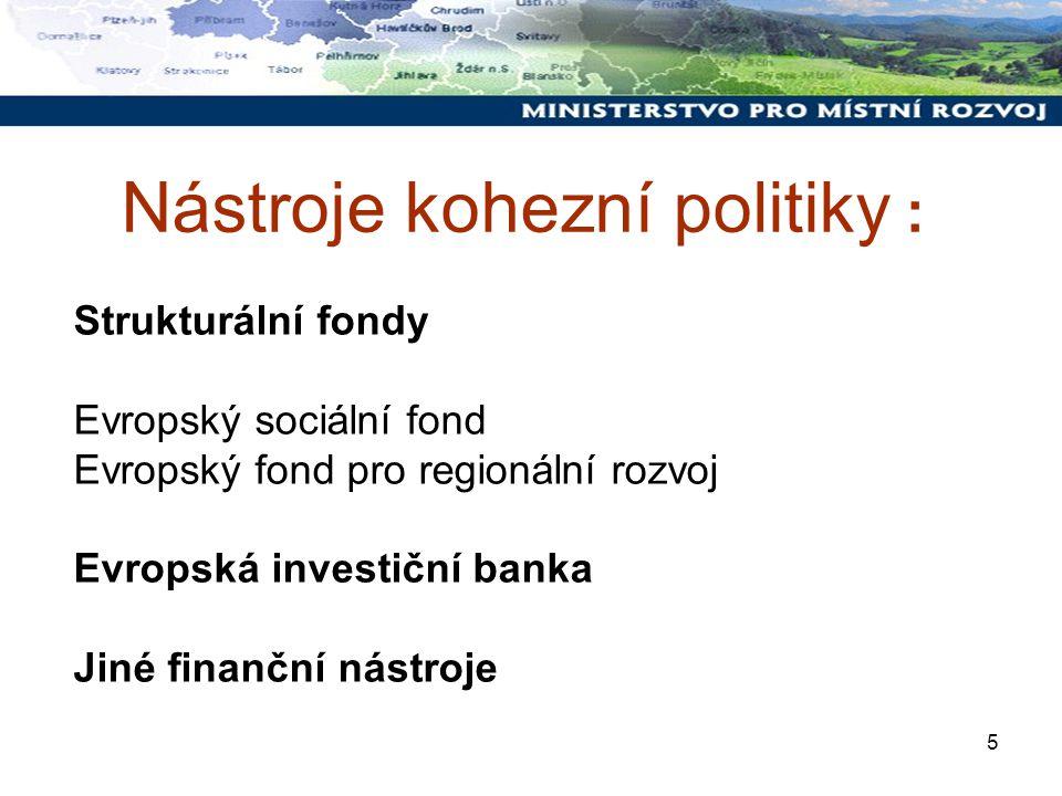5 Nástroje kohezní politiky : Strukturální fondy Evropský sociální fond Evropský fond pro regionální rozvoj Evropská investiční banka Jiné finanční nástroje