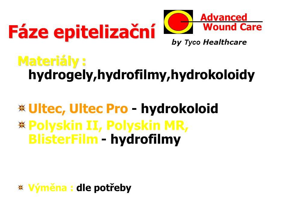 Fáze epitelizační Materiály : Materiály : hydrogely,hydrofilmy,hydrokoloidy Ultec, Ultec Pro - hydrokoloid Polyskin II, Polyskin MR, BlisterFilm - hydrofilmy Výměna : dle potřeby AdvancedWound Care by Tyco Healthcare