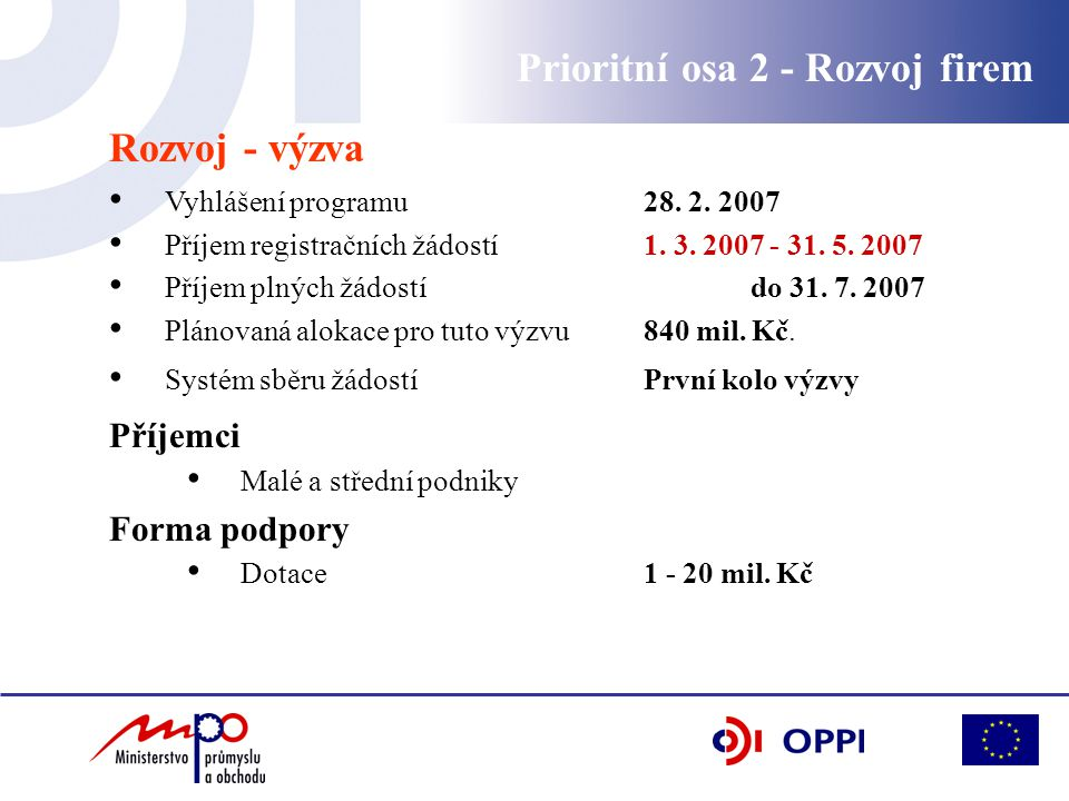 Rozvoj - výzva Vyhlášení programu 28. 2. 2007 Příjem registračních žádostí 1. 3. 2007 - 31. 5. 2007 Příjem plných žádostí do 31. 7. 2007 Plánovaná alo