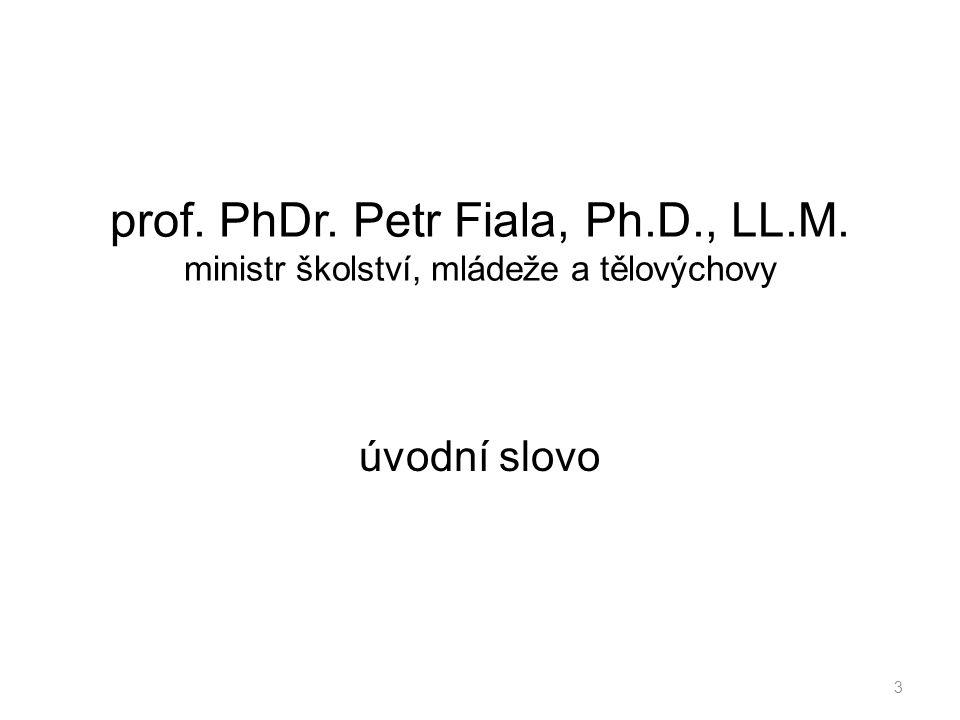 prof. PhDr. Petr Fiala, Ph.D., LL.M. ministr školství, mládeže a tělovýchovy úvodní slovo 3
