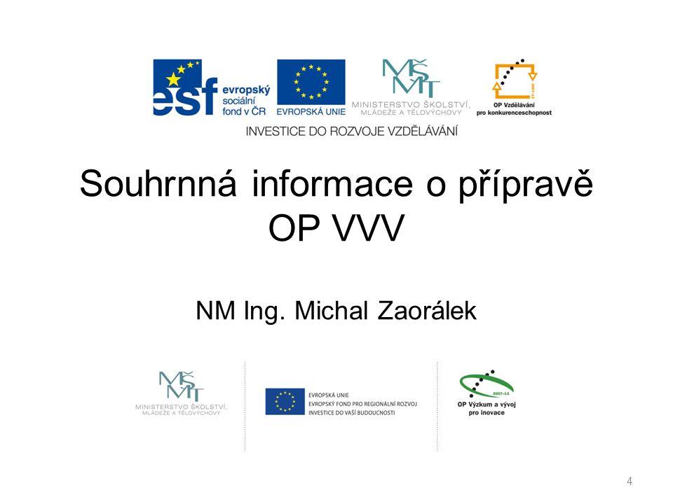 Souhrnná informace o přípravě OP VVV NM Ing. Michal Zaorálek 4