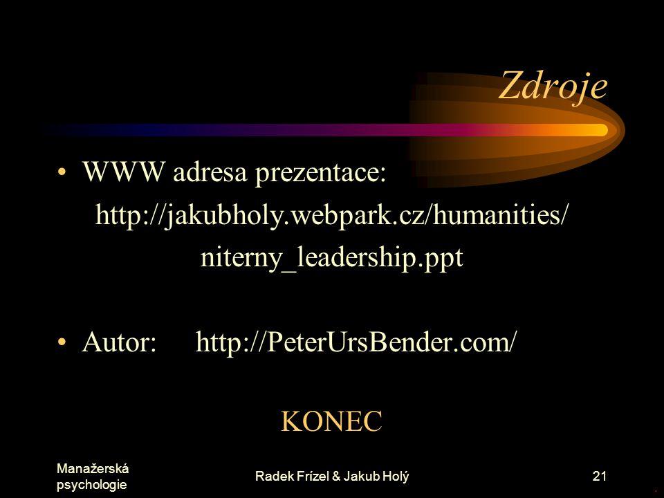 Manažerská psychologie Radek Frízel & Jakub Holý21 Zdroje WWW adresa prezentace: http://jakubholy.webpark.cz/humanities/ niterny_leadership.ppt Autor: