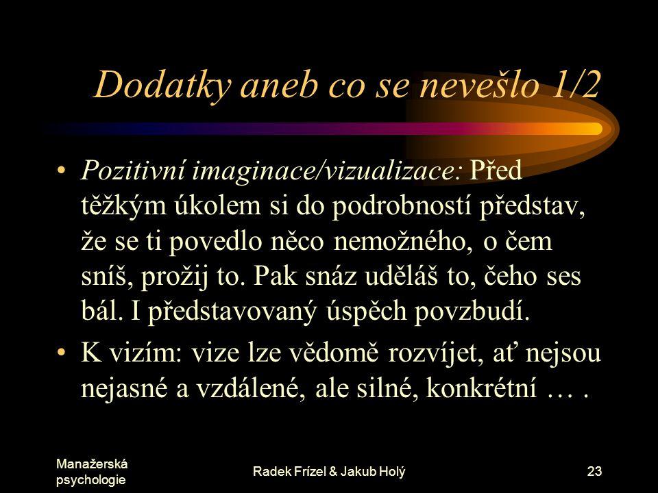Manažerská psychologie Radek Frízel & Jakub Holý23 Dodatky aneb co se nevešlo 1/2 Pozitivní imaginace/vizualizace: Před těžkým úkolem si do podrobnost