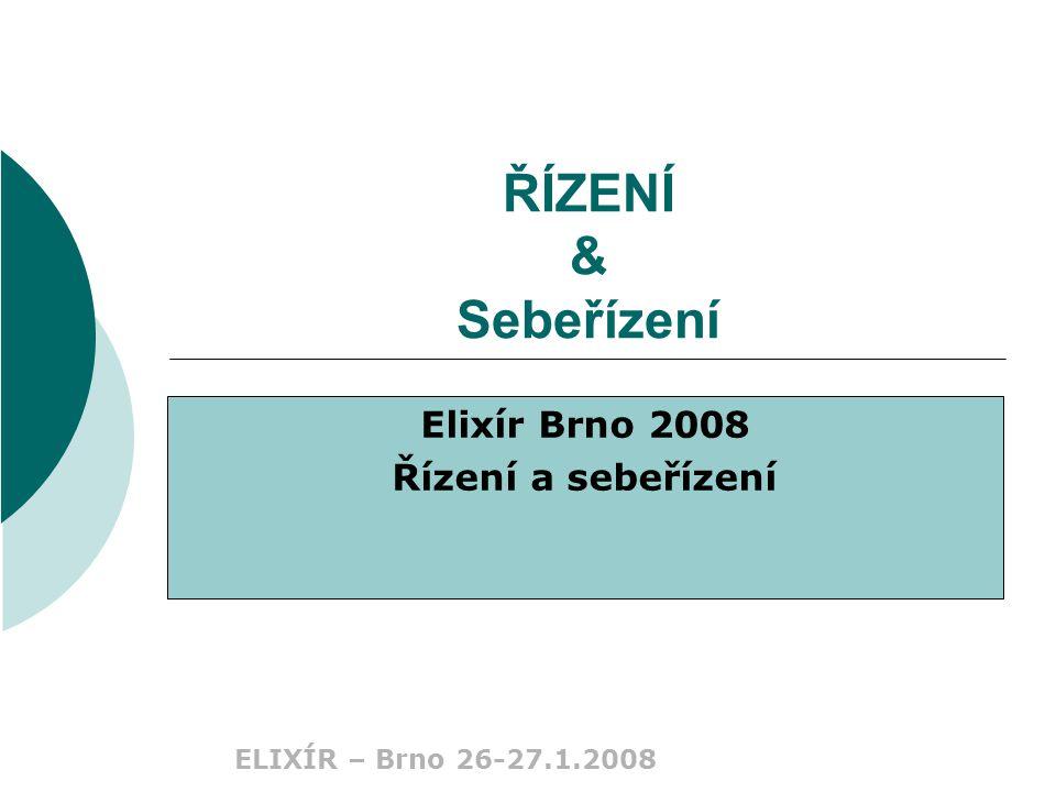 ELIXÍR – Brno 26-27.1.2008 Elixír Brno 2008 Řízení a sebeřízení ŘÍZENÍ & Sebeřízení