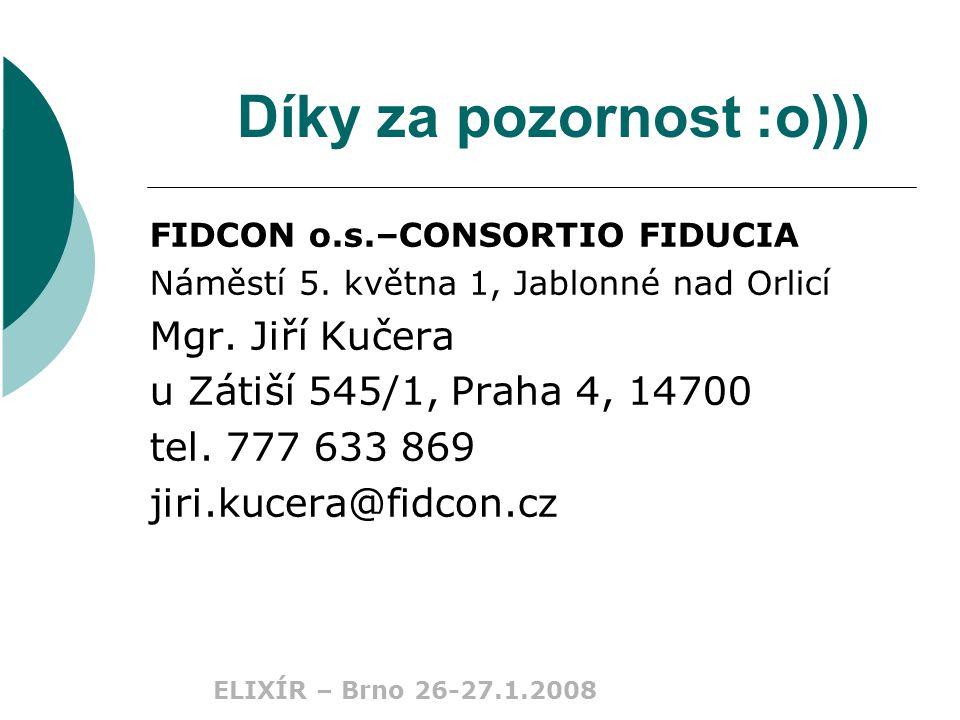 ELIXÍR – Brno 26-27.1.2008 Díky za pozornost :o))) FIDCON o.s.–CONSORTIO FIDUCIA Náměstí 5.