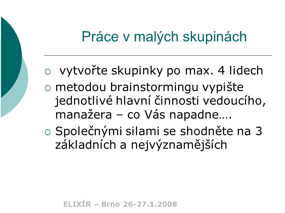 ELIXÍR – Brno 26-27.1.2008 POSLÁNÍ  KRÁTKÉ, ALE VÝSTIŽNÉ PROHLÁŠENÍ ORGANIZACE O SMYSLU JEJÍ EXISTENCE, O TOM, ČEHO SE SNAŽÍ DOSÁHNOUT, O HODNOTÁCH NA NICHŽ STAVÍ.