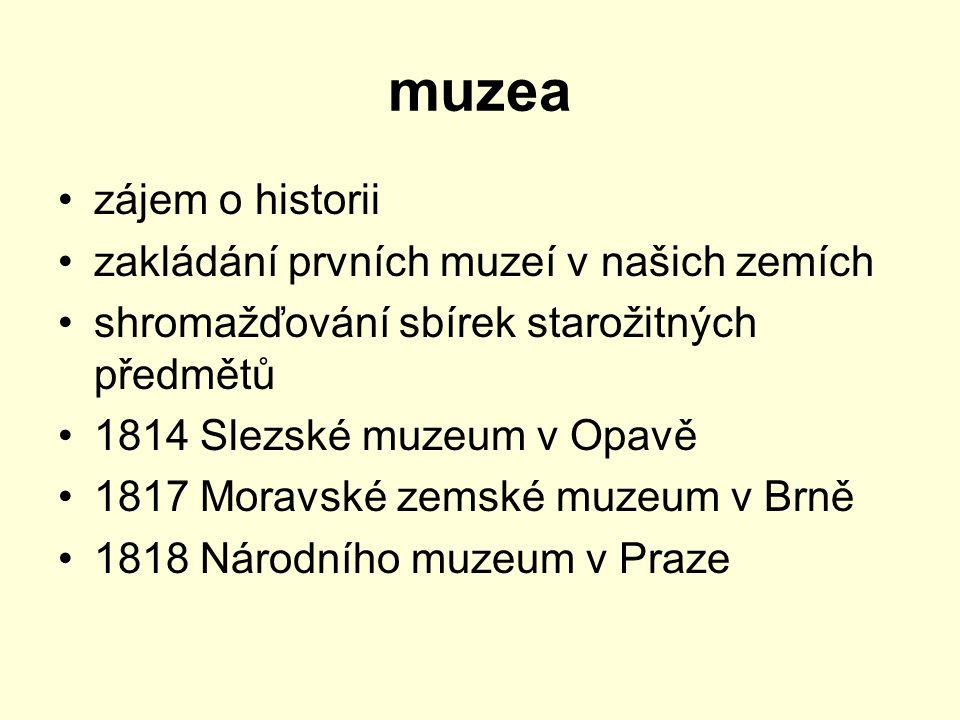 muzea zájem o historii zakládání prvních muzeí v našich zemích shromažďování sbírek starožitných předmětů 1814 Slezské muzeum v Opavě 1817 Moravské ze