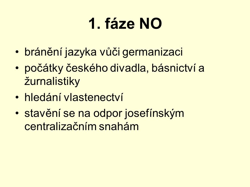 1. fáze NO bránění jazyka vůči germanizaci počátky českého divadla, básnictví a žurnalistiky hledání vlastenectví stavění se na odpor josefínským cent