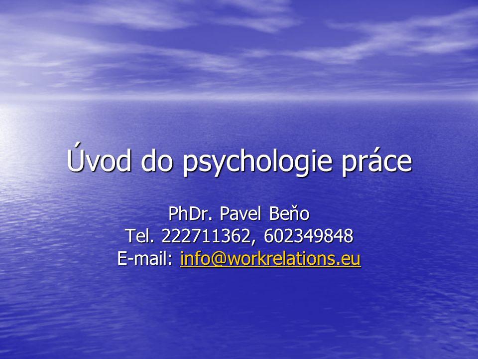 Úvod do psychologie práce PhDr. Pavel Beňo Tel. 222711362, 602349848 E-mail: info@workrelations.eu info@workrelations.eu