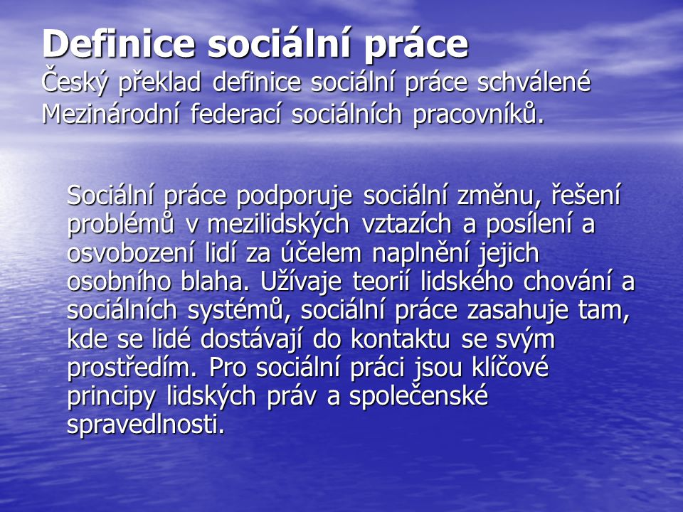 Definice sociální práce Český překlad definice sociální práce schválené Mezinárodní federací sociálních pracovníků. Sociální práce podporuje sociální