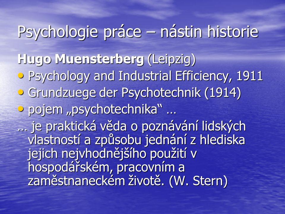 Psychologie práce – nástin historie Hugo Muensterberg (Leipzig) Psychology and Industrial Efficiency, 1911 Psychology and Industrial Efficiency, 1911