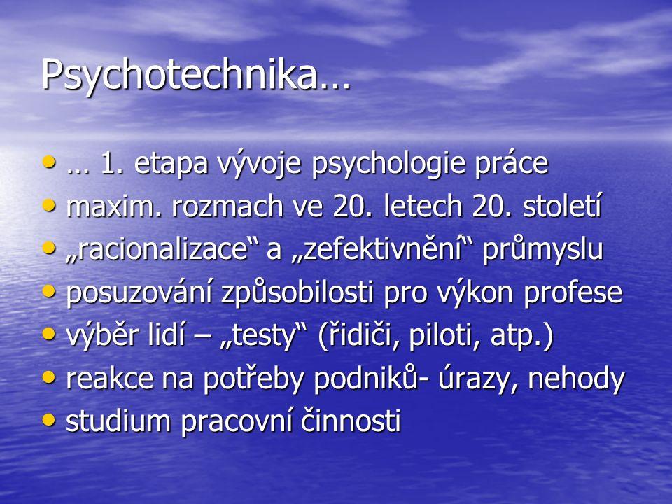 Psychotechnika… … 1. etapa vývoje psychologie práce … 1. etapa vývoje psychologie práce maxim. rozmach ve 20. letech 20. století maxim. rozmach ve 20.