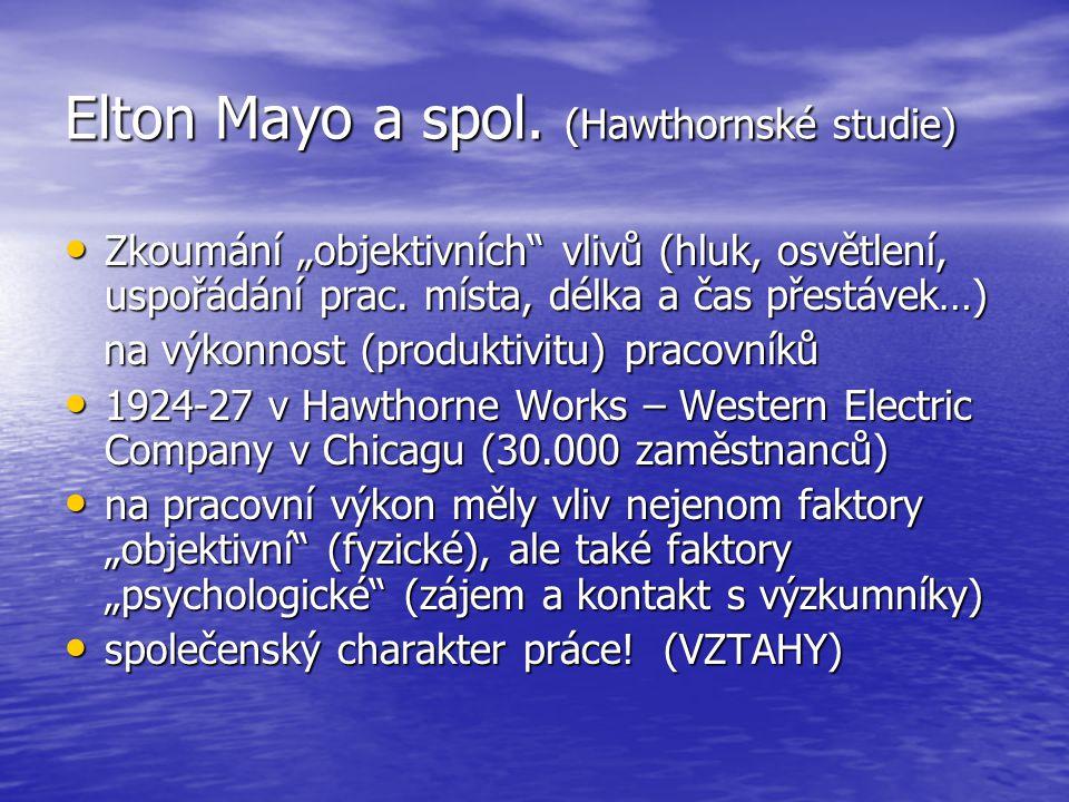 """Elton Mayo a spol. (Hawthornské studie) Zkoumání """"objektivních"""" vlivů (hluk, osvětlení, uspořádání prac. místa, délka a čas přestávek…) Zkoumání """"obje"""