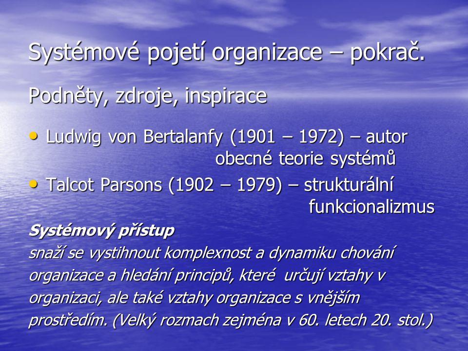 Systémové pojetí organizace – pokrač. Podněty, zdroje, inspirace Ludwig von Bertalanfy (1901 – 1972) – autor obecné teorie systémů Ludwig von Bertalan
