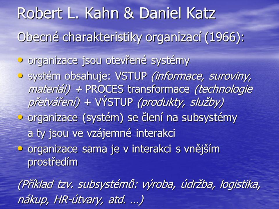 Robert L. Kahn & Daniel Katz Obecné charakteristiky organizací (1966): organizace jsou otevřené systémy organizace jsou otevřené systémy systém obsahu