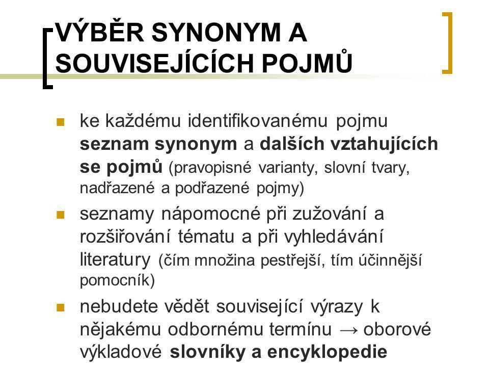 VÝBĚR SYNONYM A SOUVISEJÍCÍCH POJMŮ ke každému identifikovanému pojmu seznam synonym a dalších vztahujících se pojmů (pravopisné varianty, slovní tvar