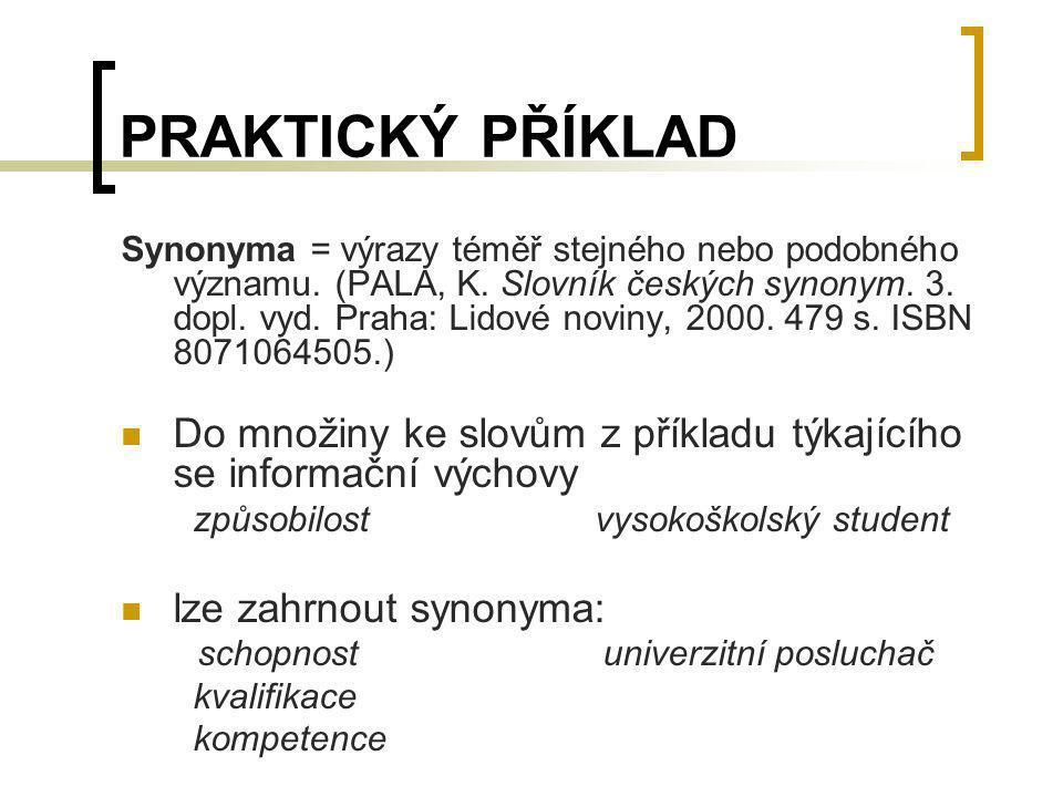PRAKTICKÝ PŘÍKLAD Synonyma = výrazy téměř stejného nebo podobného významu. (PALA, K. Slovník českých synonym. 3. dopl. vyd. Praha: Lidové noviny, 2000
