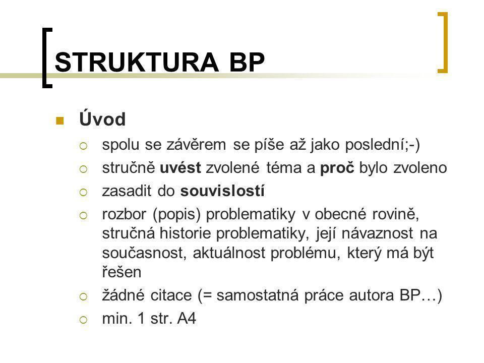 STRUKTURA BP Úvod  spolu se závěrem se píše až jako poslední;-)  stručně uvést zvolené téma a proč bylo zvoleno  zasadit do souvislostí  rozbor (p