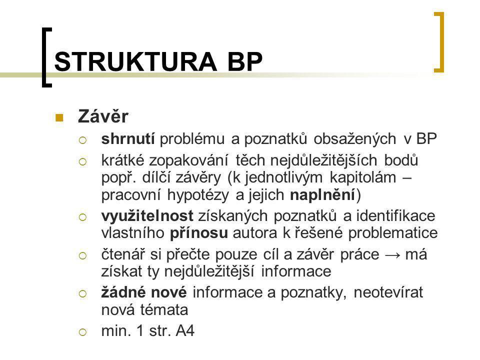 STRUKTURA BP Závěr  shrnutí problému a poznatků obsažených v BP  krátké zopakování těch nejdůležitějších bodů popř. dílčí závěry (k jednotlivým kapi