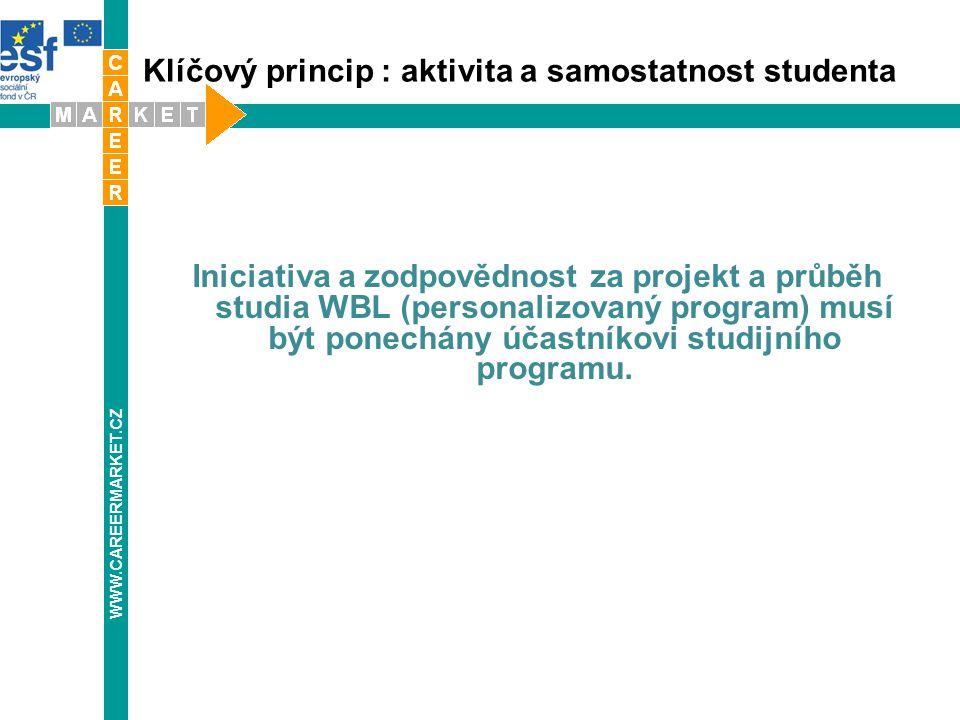 Klíčový princip : aktivita a samostatnost studenta Iniciativa a zodpovědnost za projekt a průběh studia WBL (personalizovaný program) musí být ponechány účastníkovi studijního programu.