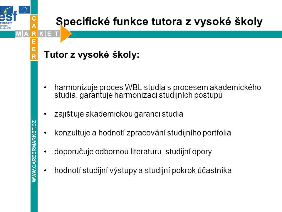 Specifické funkce tutora z vysoké školy Tutor z vysoké školy: harmonizuje proces WBL studia s procesem akademického studia, garantuje harmonizaci stud