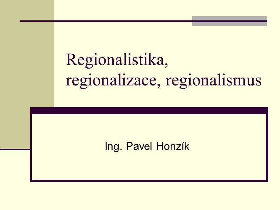 Regionalistika Věda, která se zabývá zkoumáním vzniku, vývoje, charakterem regionů s cílem zvýšení kvality života lidí žijících v jednotlivých regionech Regionalizace Popis organizace veškerých sociálních činností v prostoru a času Regionalismus Společenská praxe, která vyjadřuje úsilí o zachování specifických kulturních a etnických tradic určitého území