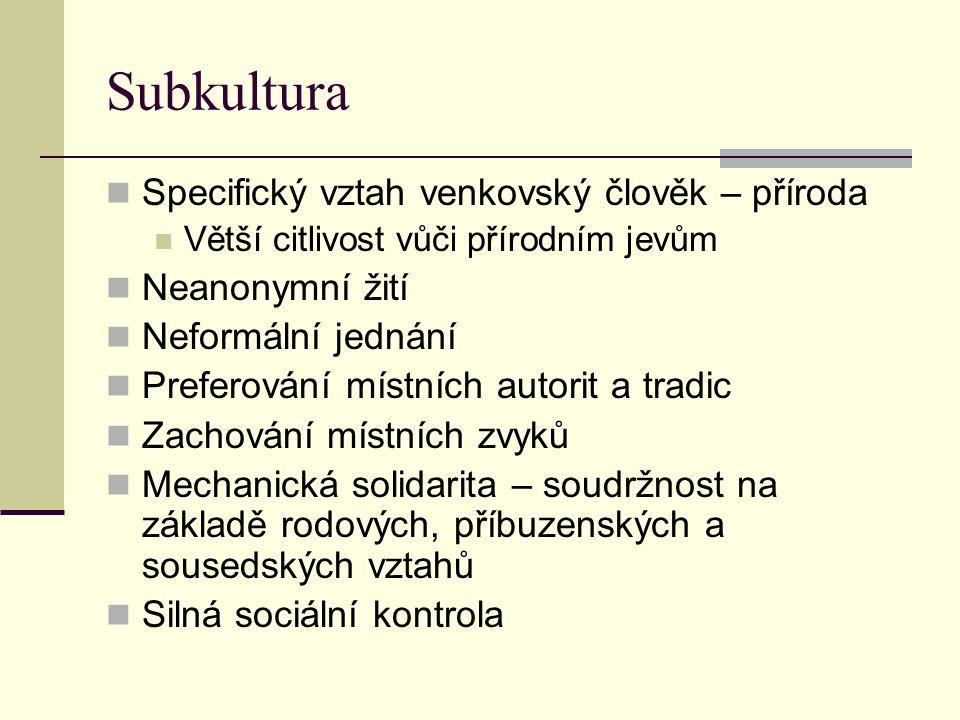 Subkultura Specifický vztah venkovský člověk – příroda Větší citlivost vůči přírodním jevům Neanonymní žití Neformální jednání Preferování místních au
