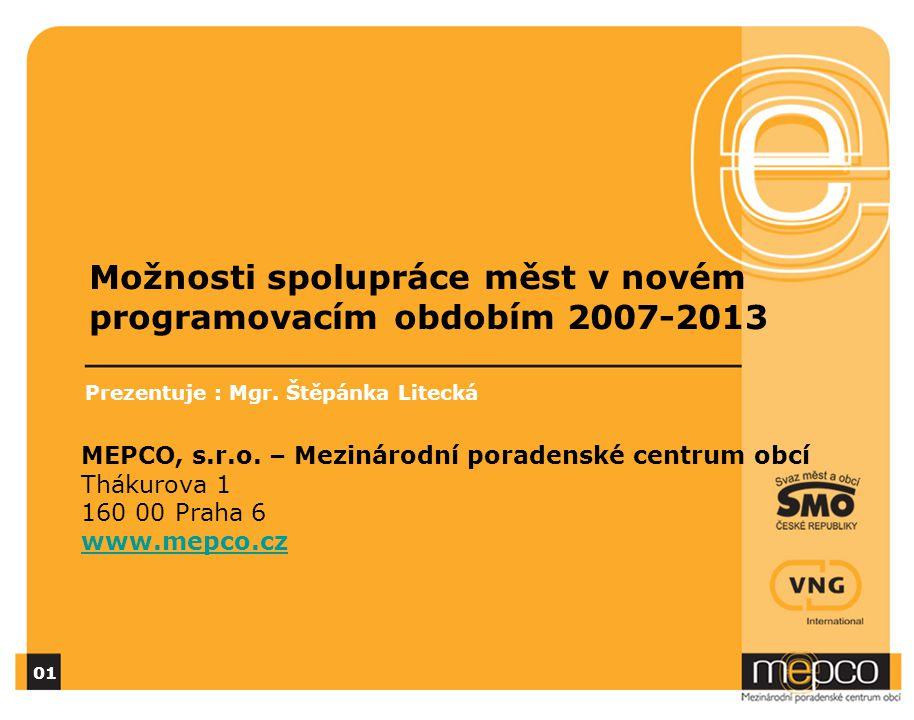 Možnosti spolupráce měst v novém programovacím obdobím 2007-2013 Prezentuje : Mgr. Štěpánka Litecká MEPCO, s.r.o. – Mezinárodní poradenské centrum obc