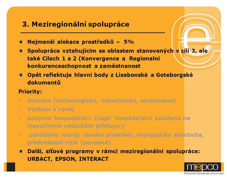 3. Meziregionální spolupráce Nejmenší alokace prostředků – 5% Spolupráce vztahujícím se oblastem stanovených v cíli 3, ale také Cílech 1 a 2 (Konverge