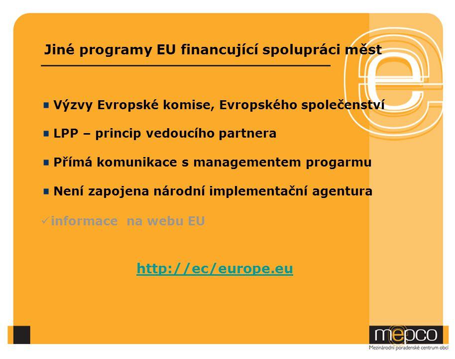 Jiné programy EU financující spolupráci měst Výzvy Evropské komise, Evropského společenství LPP – princip vedoucího partnera Přímá komunikace s managementem progarmu Není zapojena národní implementační agentura informace na webu EU http://ec/europe.eu